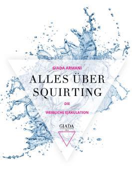 Alles über Squirting: Die weibliche Ejakulation