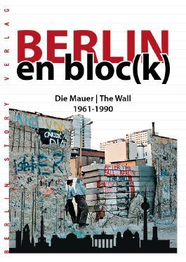 Berlin en bloc(k) – Die Mauer 1961-1990