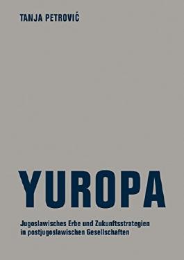 Yuropa: Das jugoslawische Vermächtnis und Zukunftsstrategien in postjugoslawischen Gesellschaften