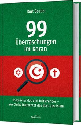 99 Überraschungen im Koran: Inspirierendes und Irritierendes - ein Christ betrachtet das Buch des Islam.