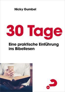 30 Tage *: Eine praktische Einführung ins Bibellesen