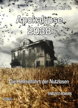 Apokalypse 2038 - Die Himmelfahrt der Nutzlosen - ENDZEIT-ROMAN