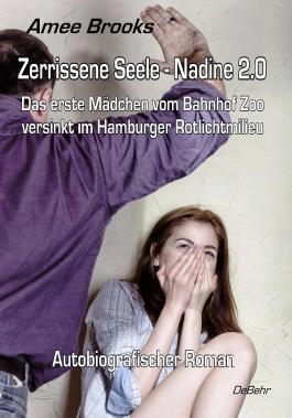 Zerrissene Seele - Nadine 2.0 - Das erste Mädchen vom Bahnhof Zoo versinkt im Hamburger Rotlichtmilieu - Autobiografischer Roman