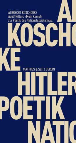 Adolf Hitlers 'Mein Kampf': Zur Poetik des Nationalsozialismus (Fröhliche Wissenschaft)