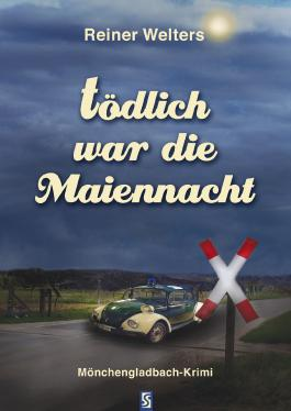 Tödlich war die Maiennacht: Mönchengladbach-Krimi