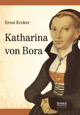 Katharina von Bora - Martin Luthers Frau