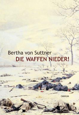 Die Waffen nieder! - Die Lebensgeschichte der Friedensnobelpreisträgerin Bertha von Suttner
