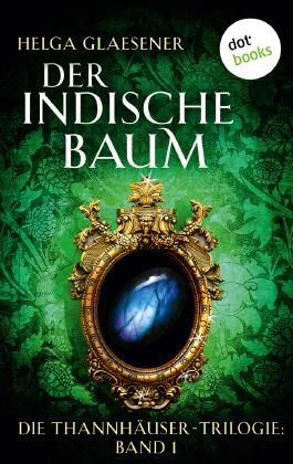 Der indische Baum: Die Thannhäuser-Trilogie: Band 1