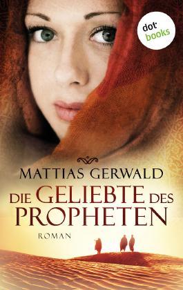 Die Geliebte des Propheten (Gesamtausgabe)