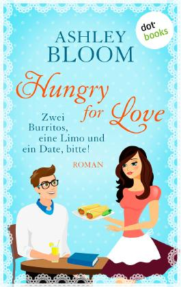 Hungry for Love - Zwei Burritos, eine Limo und ein Date, bitte!