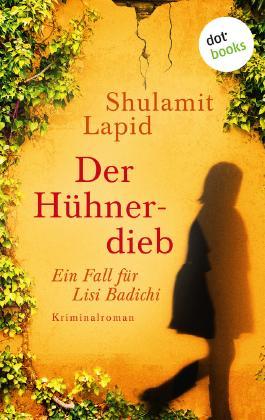 Der Hühnerdieb - Der zweite Fall für Lisi Badichi: Kriminalroman