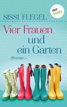 Vier Frauen und ein Garten: Roman
