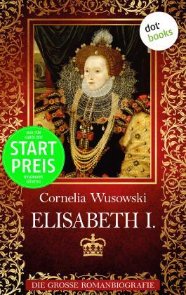 Elisabeth I.: Die große Romanbiografie