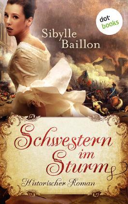 Schwestern im Sturm: Historischer Roman
