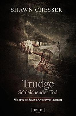 Trudge - Schleichender Tod: Wie man die Zombie-Apokalypse überlebt