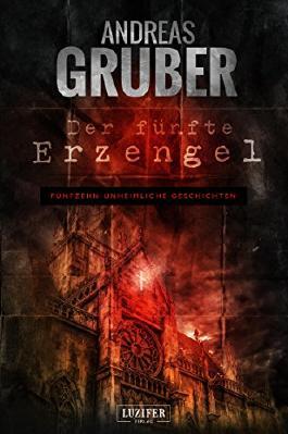 Der fünfte Erzengel: Erzählband - 15 erschreckende Geschichten, von Horror bis Phantastik (Andreas Gruber Erzählbände 4)