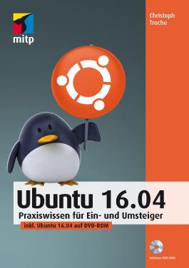 Ubuntu 16.04: Praxiswissen für Ein- und Umsteiger, inkl. Ubuntu 16.04 auf DVD-ROM (mitp Anwendung) (mitp Professional)