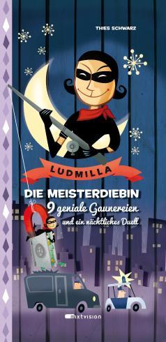 Ludmilla. Die Meisterdiebin.: 9 geniale Gaunereien und ein nächtliches Duell.
