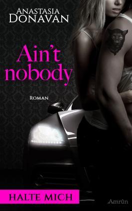 Ain't Nobody 1: Halte mich: Liebesroman