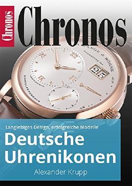 Deutsche Uhrenikonen: Langlebiges Design, erfolgreiche Modelle (Ratgeber Uhren und Schmuck)