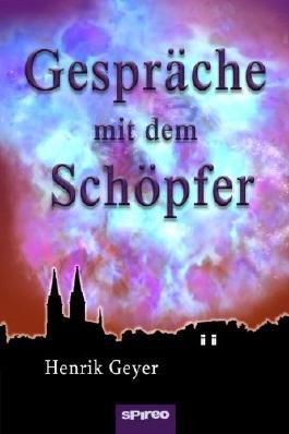 Gespräche mit dem Schöpfer: Mit Gott im Dialog - spirituelle Weisheit als Antwort auf drängende Lebensfragen (German Edition)