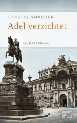 Adel verzichtet: Kökkenmöddingers zweiter Fall. Ein Dresden-Krimi (Mörderischer Osten)