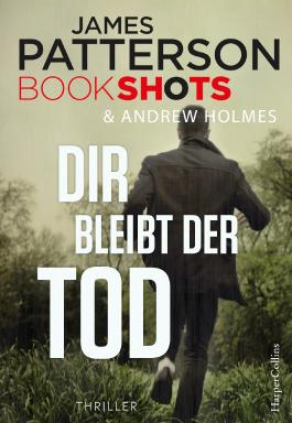 Dir bleibt der Tod (James Patterson Bookshots 3)