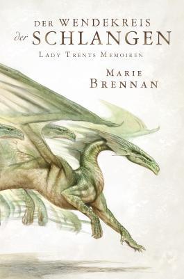 Lady Trents Memoiren: Der Wendekreis der Schlangen