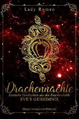 Drachennächte: Eve's Geheimnis: Erotische Geschichten aus der Drachenhöhle