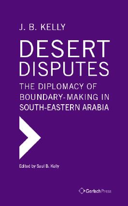 Desert Disputes: the Diplomacy of Boundary-Making in South-Eastern Arabia