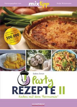 mixtipp Partyrezepte II : Kochen mit dem Thermomix