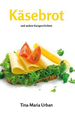 Käsebrot und andere Kurzgeschichten