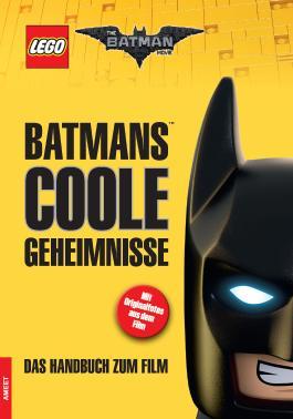 The LEGO® Batman Movie. Batmans™ coole Geheimnisse