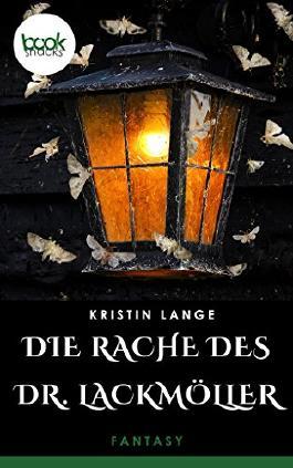 Die Rache des Dr. Lackmöller (Kurzgeschichte, Fantasy) (Die 'booksnacks' Kurzgeschichten Reihe)