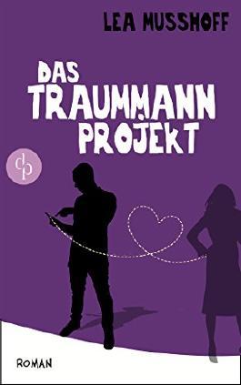 Das Traummann-Projekt (Chick-Lit, Humor, Frauen, Liebe)