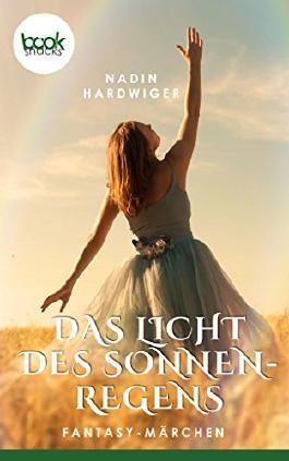 Das Licht des Sonnenregens (Kurzgeschichte, Fantasy, Liebe) (booksnacks.de Kurzgeschichten)