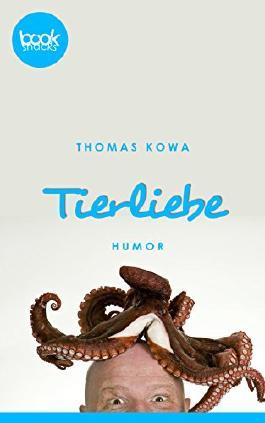 Tierliebe (Kurzgeschichte, Humor) (Die 'booksnacks' Kurzgeschichten Reihe)