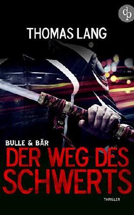 Bulle & Bär, Band 2: Der Weg des Schwerts (Thriller) (Die 'Bulle & Bär' Reihe)