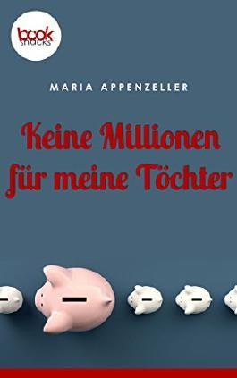 Keine Millionen für meine Töchter (Kurzgeschichte) (Die 'booksnacks' Kurzgeschichten Reihe)
