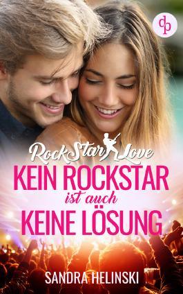 Kein Rockstar ist auch keine Lösung (Rockstar Romance, Chick-Lit, Liebesroman): 1 (Die 'Rockstar Love' Reihe)