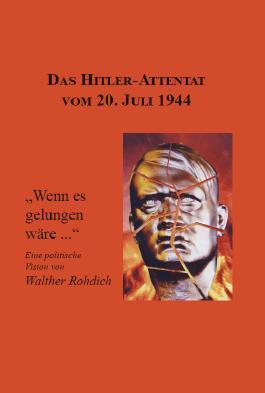 Das Hitler-Attentat vom 20. Juli 1944