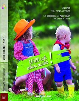 Will ich aber nicht!: Ein pädagogisches Arbeitsbuch für Eltern und Kinder