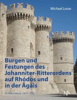 Burgen und Festungen des Johanniter-Ritterordens auf Rhodos und in der Ägäis (Griechenland 1307-1522)