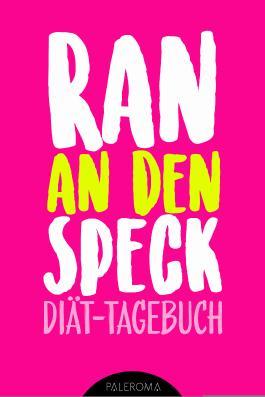 Diät-Tagebuch RAN AN DEN SPECK - Die 99 Tage Challenge