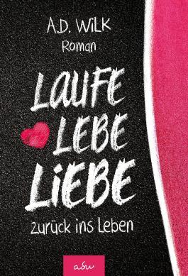 Laufe Lebe Liebe Von A D Wilk Bei Lovelybooks Liebesroman