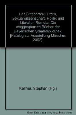 Der Giftschrank, Erotik, Sexualwissenschaft, Politik und Literatur, REMOTA: Die weggesperrten Bücher der Bayerischen Staatsbibliothek, Mit vielen Beiträgen und Abb.,
