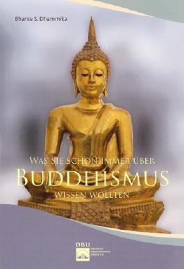 Was Sie schon immer über Buddhismus wissen wollten: Ausgewählte Fragen und Antworten
