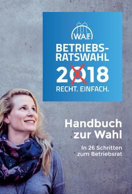 Betriebsratswahl 2018: Wahlhandbuch zur Betriebsratswahl 2018 für Wahlvorstand und Betriebsrat - inkl. Software Wahlhelfer (DVD)