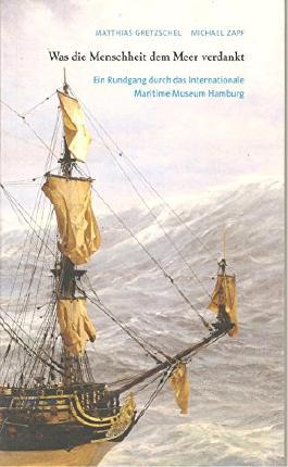 Was die Menschheit dem Meer verdankt, Ein Rundgang durch das Internationale Maritime Museum Hamburg, Mit vielen Abb.,
