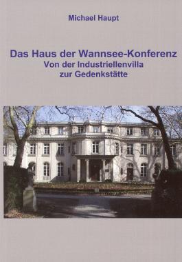 Das Haus der Wannsee-Konferenz: Von der Industriellenvilla zur Gedenkstätte